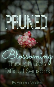 Pruned | Ariana Mullins – Blossoming Through Life's Difficult Seasons